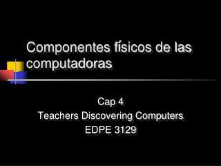 Componentes f í sicos de las computadoras