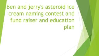 Ben and jerry's asteroid ice cream naming contest and fund raiser and education plan