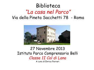 """Biblioteca """"La casa nel Parco"""" Via  della Pineta Sacchetti 78  - Roma"""