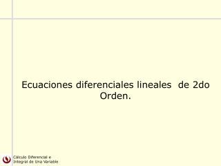 Ecuaciones diferenciales lineales  de 2do Orden.