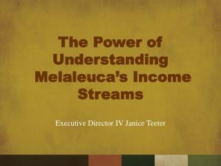The Power of Understanding  Melaleuca's Income Streams