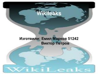 Wikileaks Изготвили: Емил Марков 51242             Виктор Петров