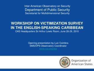 Inter-American Observatory on Security Department of Public Security Secretariat for Multidimensional Security