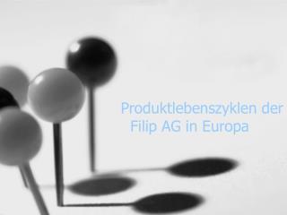 Produktlebenszyklen der Filip AG in Europa