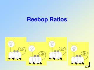 Reebop Ratios