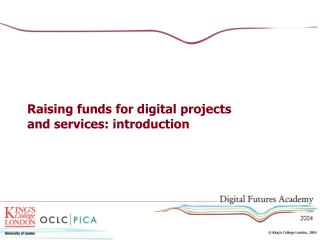 Raising funds for digital projects  and services: introduction