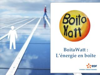 BoitaWatt :  L'énergie en boîte