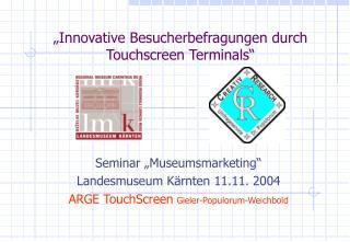 """""""Innovative Besucherbefragungen durch  Touchscreen Terminals"""""""