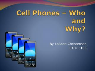 Cell Phones � Who and  Why?