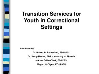 Transition Services for Youth in Correctional Settings Presented by: