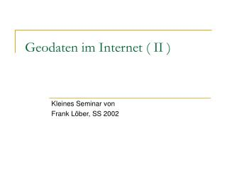 Geodaten im Internet ( II )