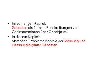Im vorherigen Kapitel: Geodaten  als formale Beschreibungen von Geoinformationen über Geoobjekte