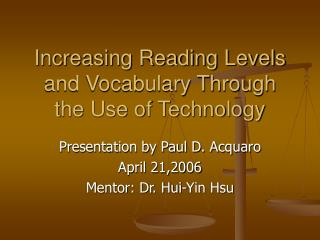 Increasing Reading Levels and Vocabulary Through the Use of Technology