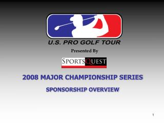 2008 MAJOR CHAMPIONSHIP SERIES SPONSORSHIP OVERVIEW