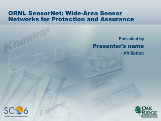 ORNL SensorNet: Wide-Area Sensor Networks for Protection and Assurance