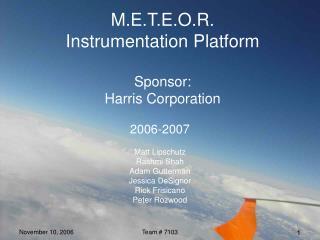 M.E.T.E.O.R. Instrumentation Platform  Sponsor: Harris Corporation