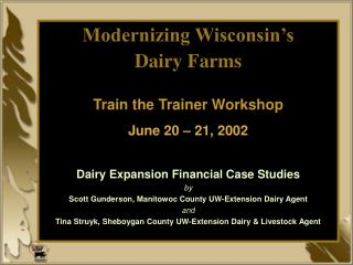 Modernizing Wisconsin s Dairy Farms  Train the Trainer Workshop June 20   21, 2002  Dairy Expansion Financial Case Studi