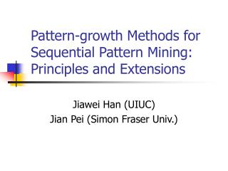 Pattern-growth Methods for Sequential Pattern Mining: Principles and Extensions
