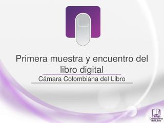 Primera muestra y encuentro del libro digital Cámara Colombiana del Libro
