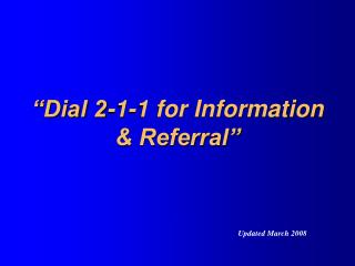 """Dial 2-1-1 for Information & Referral"""