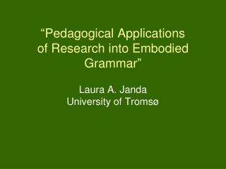 � Pedagogical Applications  of Research into Embodied Grammar �