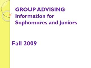 GROUP ADVISING Information for Sophomores and Juniors