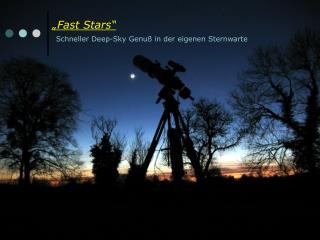 """""""Fast Stars"""" Schneller Deep-Sky Genuß in der eigenen Sternwarte"""