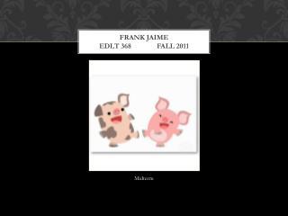 Frank Jaime  Edlt 368fall 2011