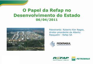 O Papel da Refap no Desenvolvimento do Estado 06/04/2011