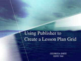 Using Publisher to  Create a Lesson Plan Grid