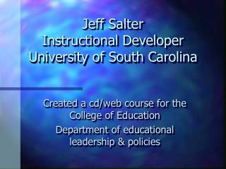 Jeff Salter Instructional Developer University of South Carolina