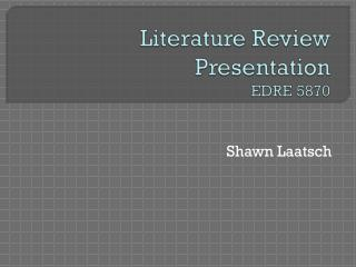 Literature Review Presentation EDRE 5870