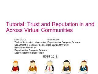 Tutorial: Trust and Reputation in and Across  Virtual Communities