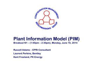 Plant Information Model (PIM) Breakout N1 – (1:00pm – 2:30pm), Monday, June 16, 2014
