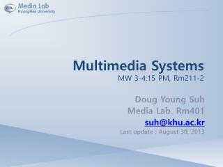 Multimedia Systems MW 3-4:15 PM, Rm211-2