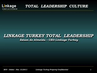 LINKAGE TURKEY TOTAL  LEADERSHIP Edson de Almeida – CEO Linkage Turkey