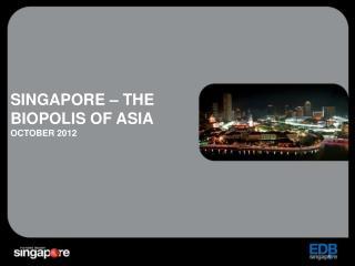 Singapore � the  biopolis  of  asia octoBER  2012
