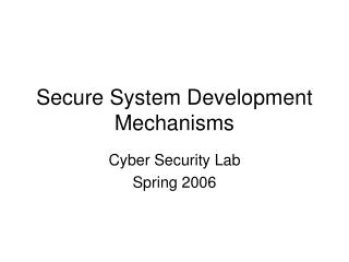 Secure System Development Mechanisms