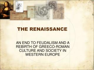 AN END TO FEUDALISM AND A REBIRTH OF GREECO-ROMAN CULTURE AND SOCIETY IN WESTERN EUROPE