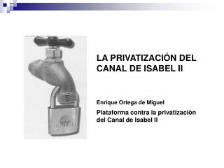 LA PRIVATIZACIÓN DEL CANAL DE ISABEL II Enrique Ortega de Miguel