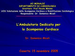 L'Ambulatorio Dedicato per      lo Scompenso Cardiaco Dr. Domenico Miceli