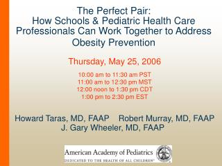 Howard Taras, MD, FAAP    Robert Murray, MD, FAAP  J. Gary Wheeler, MD, FAAP