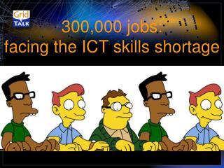300,000 jobs:  facing the ICT skills shortage