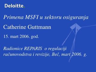 Primena MSFI u sektoru osiguranja  Catherine Guttmann  15. mart 2006. god.
