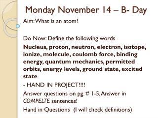 Monday November 14 – B- Day