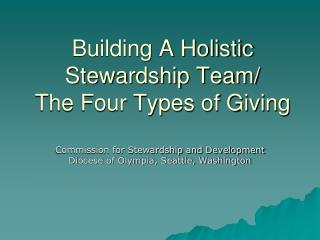 Building A Holistic Stewardship Team/ The Four Types of Giving