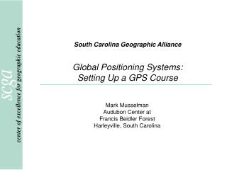 South Carolina Geographic Alliance Global Positioning Systems: Setting Up a GPS Course