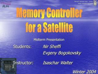 Students:  Nir Sheffi Evgeny Bogokovsky Instructor:  Isaschar Walter Winter 2004