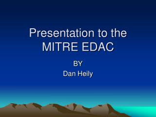 Presentation to the MITRE EDAC
