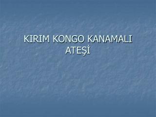 KIRIM KONGO KANAMALI ATEŞİ